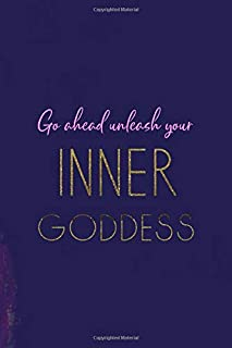 Go Ahead Unleash Your Inner Goddess: All Purpose 6x9 Blank Lined Notebook Journal Way Better Than A Card Trendy Unique Gif...