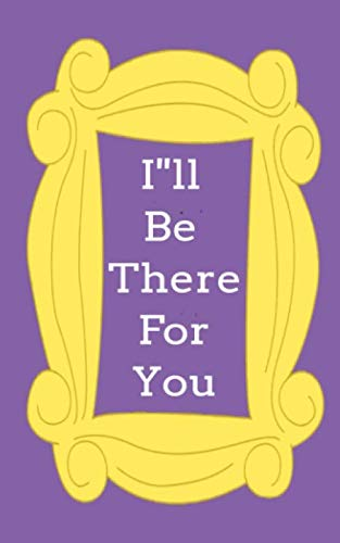 i ll be there for you !Notebook BlanK,...