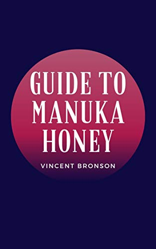 Guide to Manuka Honey : Honey has been used since ancient times to treat multiple conditions. (English Edition)