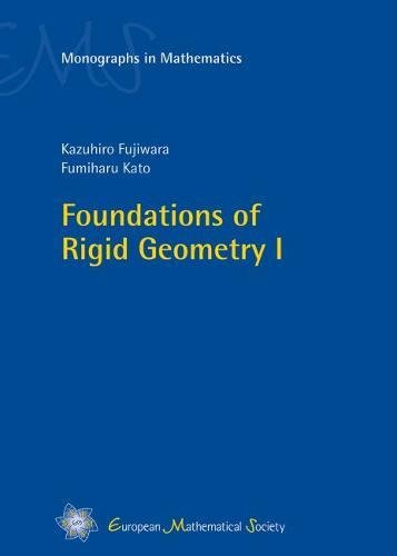Foundations of Rigid Geometry I (Ems Monographs in Mathematics)