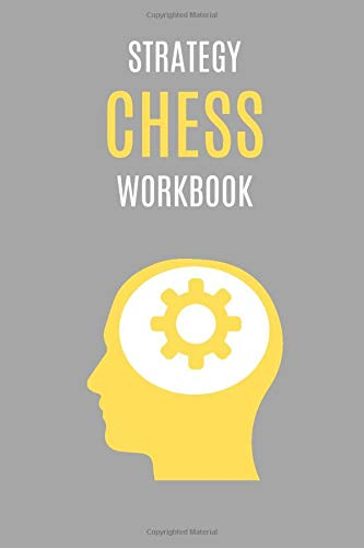 Strategy Chess Workbook: Advanced Notebook Journal For Beginners, Men, Women And Kids! Solve Problems, Improve Tactics, Find Your Best Plan, Create ... Ultimate Learning Book, 100 Pages, 6x9, Grey)