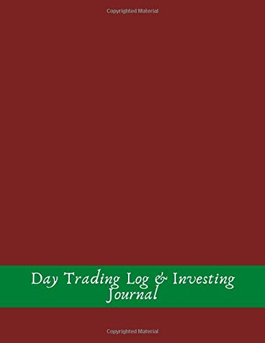 DAY TRADING LOG & INVESTING JOURNAL: DAY TRADING NOTEBOOK| STOCK TRADING ACTIVITIES |TRADE NOTEBOOK FOR TRADERS OF STOCKS, OPTIONS, FUTURES, FOREX.
