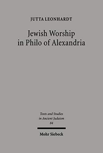 Jewish Worship in Philo von Alexandria (Texts and Studies in Ancient Judaism) (English Edition)
