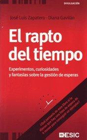 El rapto del tiempo. Experimentos, curiosidades y fantasías sobre la gestión de esperas (Divulgación)