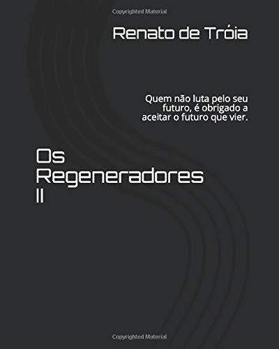 Os Regeneradores II: Quem não luta pelo seu futuro, é obrigado a aceitar o futuro que vier.
