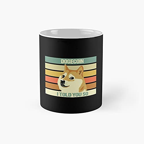 Dogecoin I Told You So Classic Mug - Unique Gift Ideas For Her From Daughter Or Son Cool Novelty Cups 11 Oz.