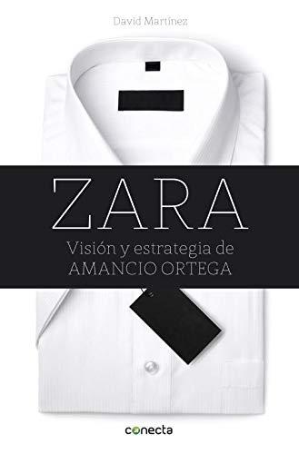 Zara: Visi#n y estrategia de Amancio Ortega (Conecta)