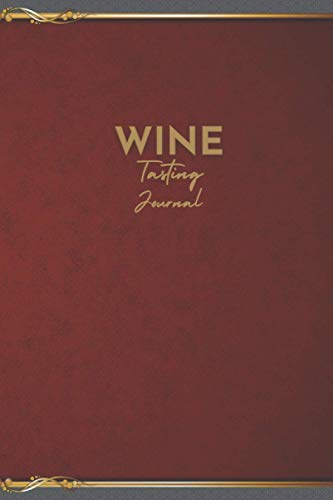 Wine Tasting Journal: Wine Tasting Note Journal Record Keeping Tracker Log. Book for Wine Lovers Gift. Wine Diary Notebook. Tasting Notes & Impressions. 6 x 9 inches. 120 page