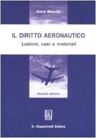 Il diritto aeronautico. Lezioni, casi e materiali