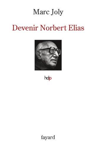 Devenir Norbert Elias (Histoire de la Pensée) (French Edition)