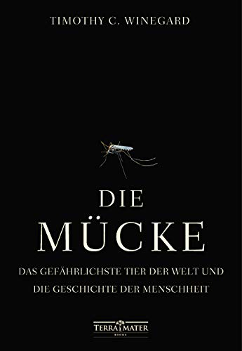 Die Mücke: Das gefährlichste Tier der Welt und die Geschichte der Menschheit