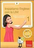 Impariamo l'inglese con la LIM 1. Attività per il primo biennio della Scuola primaria. Co...