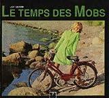 LE TEMPS DES MOBS