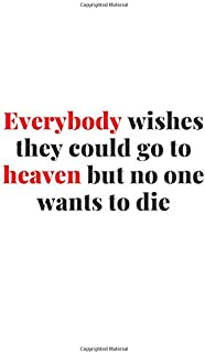 Everybody wishes they could go to heaven but no one wants to die. Funny notebook for work, office. Idea With Funny Saying ...