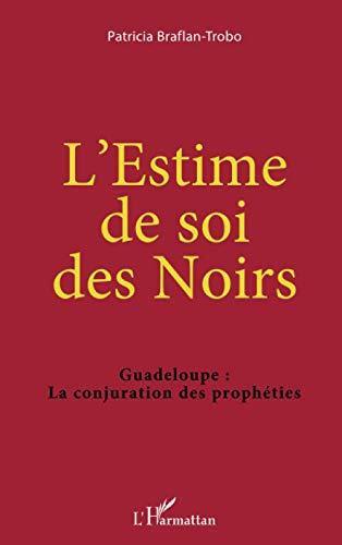 L'Estime de soi des Noirs: Guadeloupe : La conjuration des prophéties