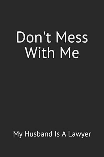 Don't Mess With Me: My Husband Is A Lawyer: Funny Blank Lined Journal