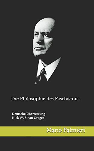 Die Philosophie des Faschismus: Deutsche Übersetzung von Nick W. Greger