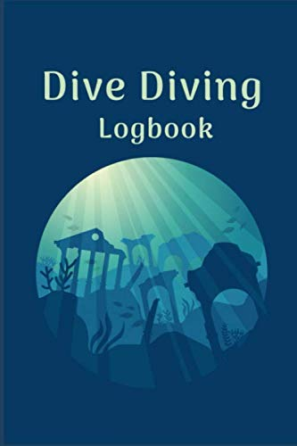 DIVE DIVING LOGBOOK: Scuba Diving Log Book for Beginners and Experienced Divers - Diver's Log Book Journal for Training, Certification and Leisure