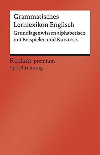 Grammatisches Lernlexikon Englisch: Grundlagenwissen alphabetisch mit Beispielen und Kurztests. B1–B2 (GER) (Reclams Universal-Bibliothek)