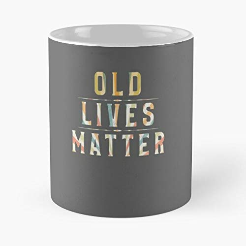 Old Lives Matter T Shirt Great Gift Idea Men Womed Gifts Classic Mug - 11 Ounce For Coffee, Tea, Cocoa And Mulled Drinks, The Best Gift Holidays