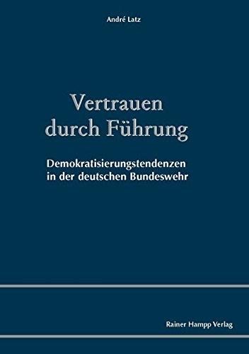 Vertrauen durch Führung: Demokratisierungstendenzen in der deutschen Bundeswehr