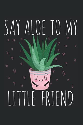 Sag Aloe zu meinem kleinen Freund aloe vera plant: DIN A5 Liniert 120 Seiten / 60 Blätter Notizbuch Notizheft Notiz-Block Lustige Sukkulenten Spruch für Botaniker Pflanzenliebhaber
