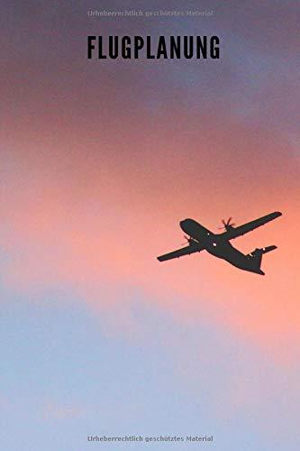 Flugplanung: Notizbuch für Piloten Ultraleichtflugzeuge Drohnen Gleitschirmflieger Navigation - 120 leere Seiten liniert zum selber ausfüllen