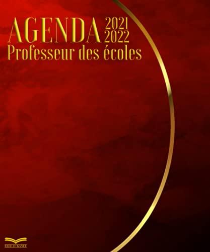 Agenda Professeur des Écoles 2021 2022: Carnet de bord pour Enseignant Primaire Collège Lycée. Cadeau Idéal pour préparer sa rentrée et son Année Scolaire | Couverture Rouge