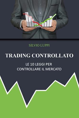 Trading Controllato: Le 10 leggi per controllare il mercato
