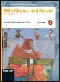 With rhymes and reason. From the origins to the modern times. Ediz. compatta. Per le Scuole superiori. Con espansione online