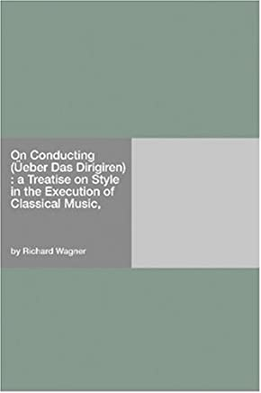 On Conducting: A Treatise on Style in the Execution of Classical Music (English Edition)
