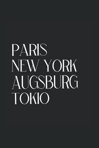 Paris New York Augsburg Tokio: Notizbuch A5 6x9 Zoll 120 linierte Seiten Augsburg Augsburger Stadt Bayern Heimatstadt Schwaben Sketchbook Geschenk Skizzenbuch Geburtstag Geschenkidee Notizheft lustig