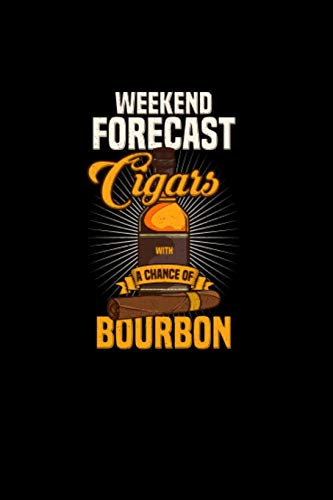 Weekend Forecast Cigars With A Chance of Bourbon: 120 Pages I 6x9 I Cornellnotes I Funny Scotch Whisky & Cigar Gifts and