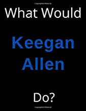 What Would Keegan Allen Do?: Keegan Allen Notebook/ Journal/ Notepad/ Diary For Women, Men, Girls, Boys, Fans, Supporters, Teens, Adults and Kids | 100 Black Lined Pages | 8.5 x 11 Inches | A4