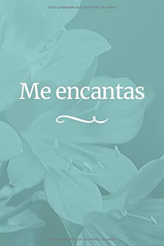 Me Encantas: Clasica Libreta Con Fondo De Flor Azul Y Letras Blancas Para Regalar A La Persona Que Amas. Perfecto Para Cualquier Ocasión Especial (6x9) Cumpleaños, Navidad, Aniversario, San Valentin