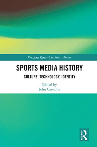 Sports Media History: Culture, Technology, Identity (Routledge Research in Sports History) (English Edition)