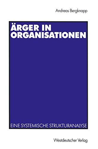 Ärger in Organisationen. Eine systemische Strukturanalyse