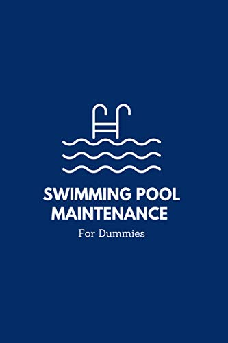 Swimming Pool Maintenance for Dummies: Simple Swimming Pool Care & Maintenance Logbook to Keep Track of Water Level, Temperature, Pool Cleaning, and Much More (6 x 9 in - 120 Pages)