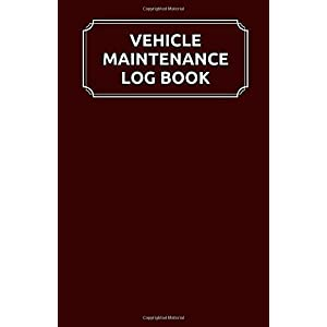 Vehicle Maintenance Log Book: Service and Repair Record Book For Cars, Trucks, Motorcycles And Automotive With Log Date, Parts List And Mileage Log | Auto Log Book Maintenance