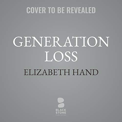 Generation Loss                   By:                                                                                                                                 Elizabeth Hand                           Length: 10 hrs     Not rated yet     Overall 0.0