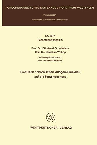 Einfluß der chronischen Allogen-Krankheit auf die Karzinogenese (Forschungsberichte des Landes Nordrhein-Westfalen (2977), Band 2977)