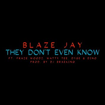 They Don't Even Know (feat. Fraze Woodz, Matty Tee, Dyse & Dino)