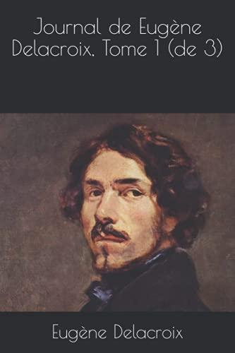 Journal de Eugène Delacroix, Tome 1 (de 3)