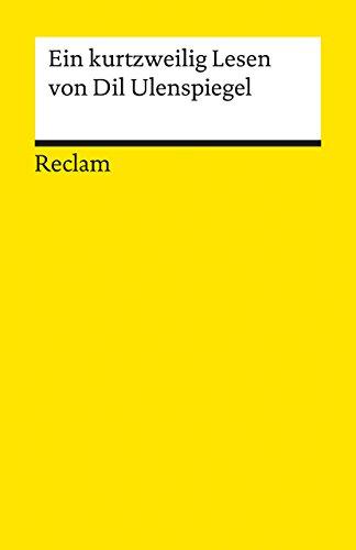 Ein kurtzweilig Lesen von Dil Ulenspiegel: Nach dem Druck von 1515 (Reclams Universal-Bibliothek)