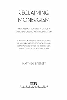 Reclaiming Monergism: The Case for Sovereign Grace in Effectual Calling and Regeneration by [Matthew M. Barrett]