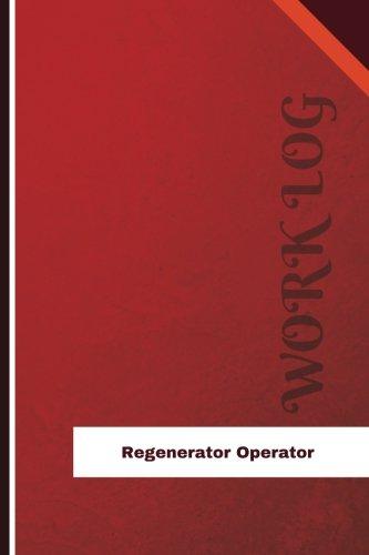 Regenerator Operator Work Log: Work Journal, Work Diary, Log - 126 pages, 6 x 9 inches (Orange Logs/Work Log)