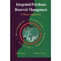 Integrated Petroleum Reservoir Management : A Team Approach