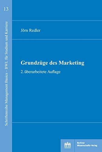 Grundzüge des Marketings: 2. überarbeitete Auflage (Schriftenreihe Management Basics - BWL für Studium und Karriere)