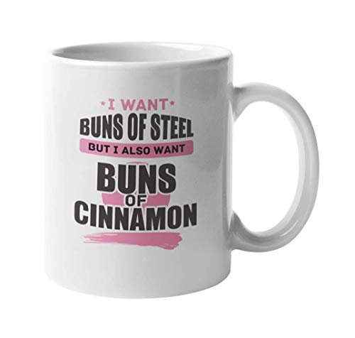 WTOMUG I Want Buns Of Steel But I Also Want Buns Of Cinnamon. Funny Coffee Tea Mug For Female Gym Goers, Instructors, Body Builders, And Living A Healthy Lifestyle (11oz)
