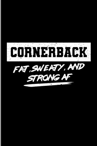 Cornerback Fat, Sweaty, And Strong AF: Football Sports Soccer Players Gift Wide Ruled Lined Notebook - 120 Pages 6x9 Composition